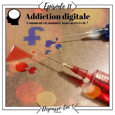 #11 – Addiction digitale