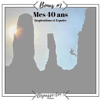 Bonus #1 : mes 40 ans