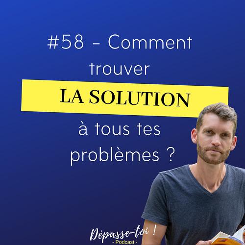 Comment trouver la solution à tous tes problèmes ?