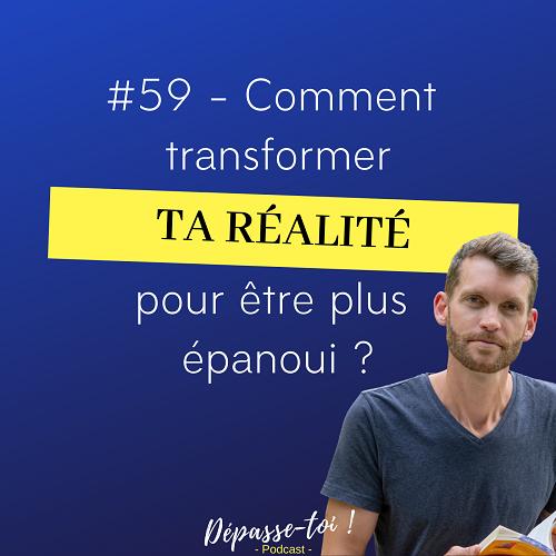 Comment transformer ta réalité pour une vie épanouie ?