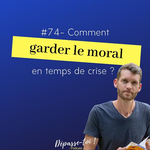 Comment garder le moral en temps de crise ?