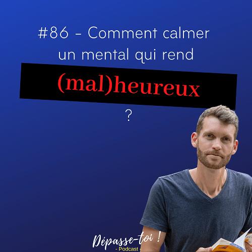 Comment calmer un mental qui rend malheureux ?