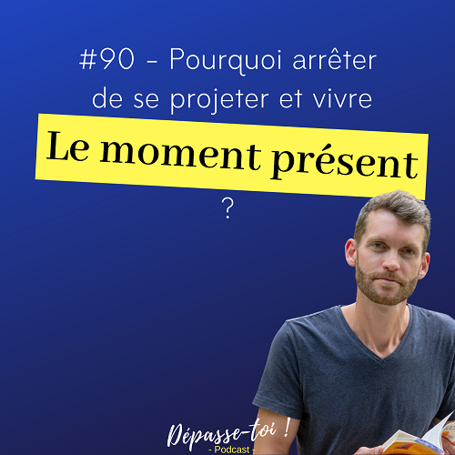 [STOP projections] Comment profiter du moment présent ?